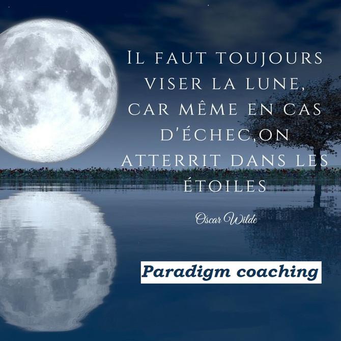 « Il faut toujours viser la lune, car même en cas d'échec, on atterrit dans les étoiles » Oscar WILD