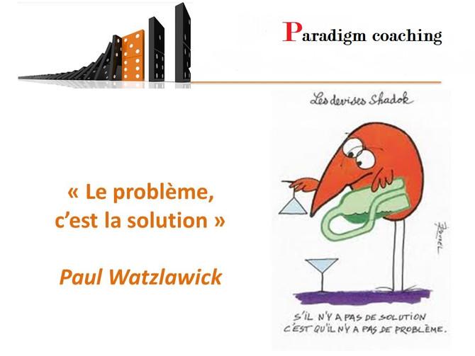 « Le Problème c'est la solution ! »