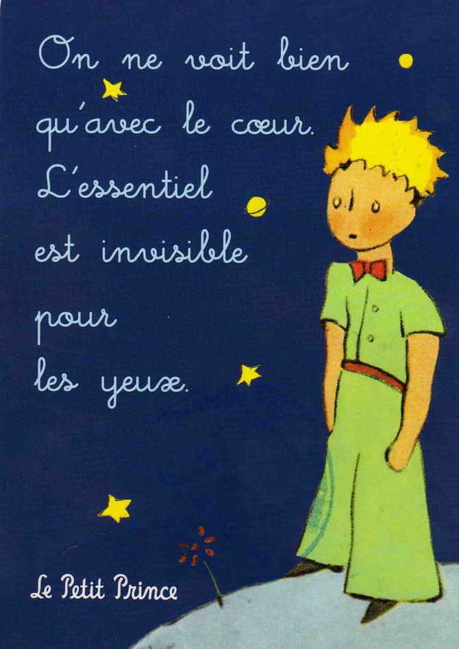 «On ne voit bien qu'avec le cœur, l'essentiel est invisible pour les yeux» Saint Exupéry
