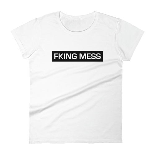 Fking Mess text design on a women's fashion fit top
