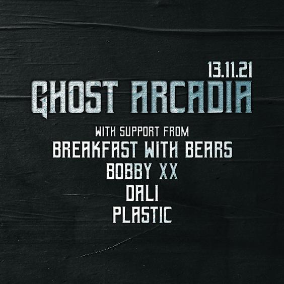 Ghost Arcadia / Breakfast With Bears / BOBBY XX / DALI / PLÅSTIC