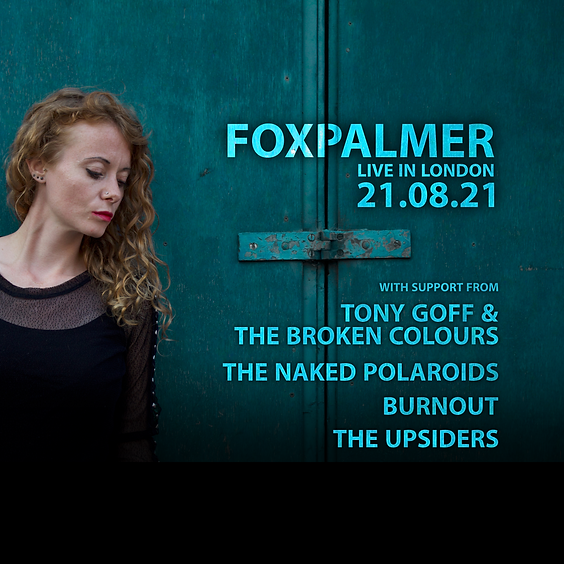 Foxpalmer / Tony Goff & The Broken Colours / The Naked Polaroids / Burnout. / The Upsiders