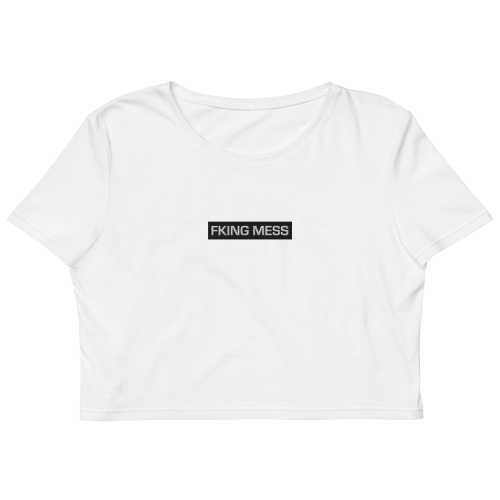 Fking Mess text design embroidered on a women's organic crop top