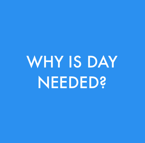 Why is DAY needed?