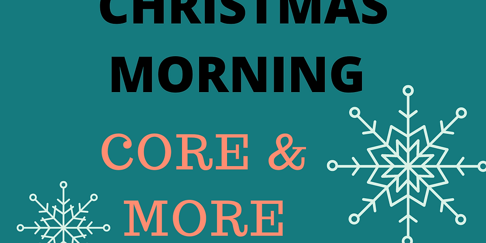CORE & MORE - Friday  XMAS