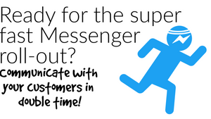 Ready for the super fast Messenger roll-out?