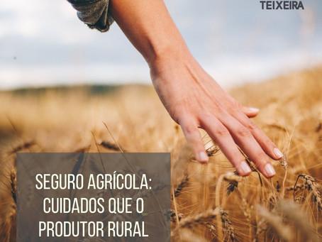 Seguro Agrícola: cuidados que o produtor rural deve ter