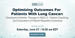Optimizing Outcomes For Patients With Lung Cancer: Checkpoint Inhibitor Therapy in NSCLC, Patient Coaching, and Evaluation of Patient Reported Outcomes