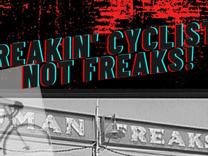 We're freakin' cyclists - not freaks!