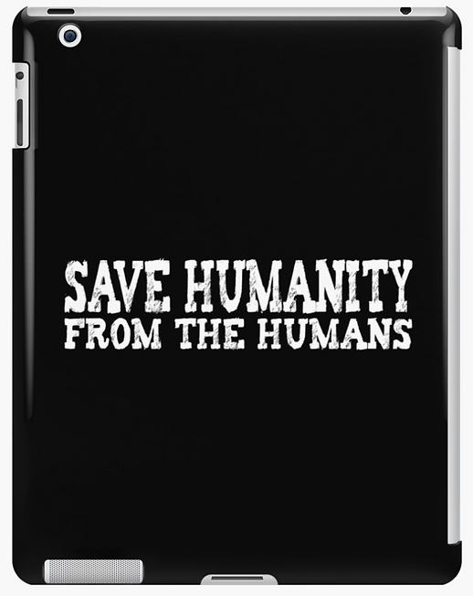 Save Humanity from the Humans Tablet Case