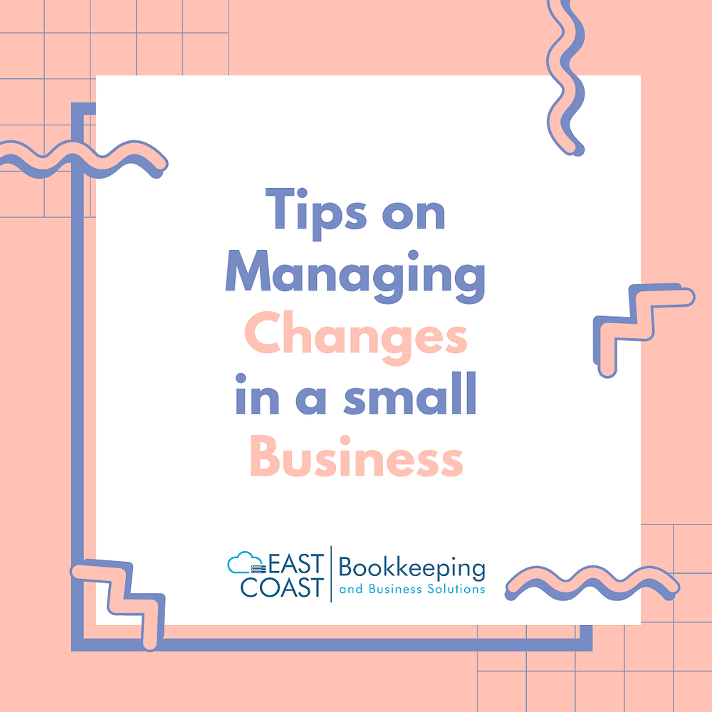 Professional Bookkeeping service in the Shoalhaven. Tips on managing change in your small business