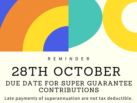 Reminder: Due Date for Super Guarantee Contributions is 28th October.