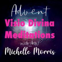 Advent Visio Divina Meditations with Artist Michelle Morris