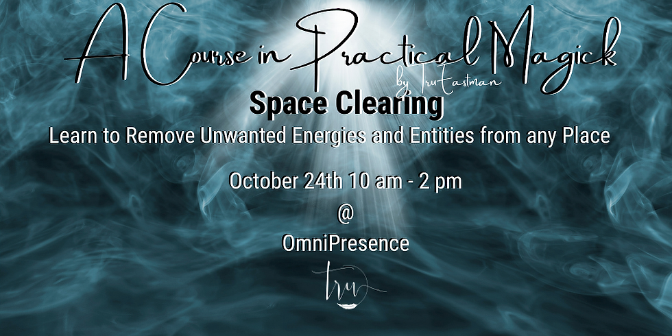 A Course in Practical Magick- Space Clearing