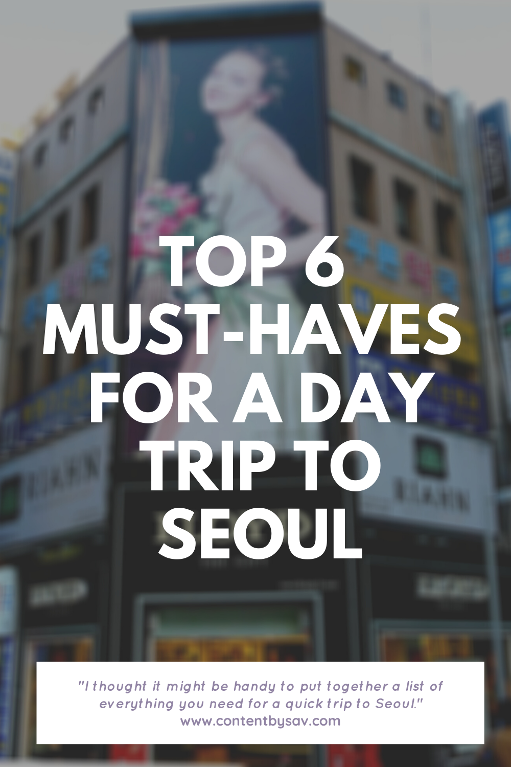 Billboard in Seoul overlaid by Top 6 Must-Haves for a Day Trip to Seoul