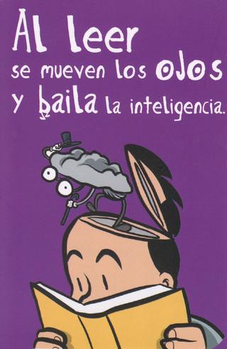 Quand je lis, mes yeux bougent et c'est l'intelligence qui danse (slogan du Secrétariat de la culture de Colima pour le Mois de la lecture et du livre).