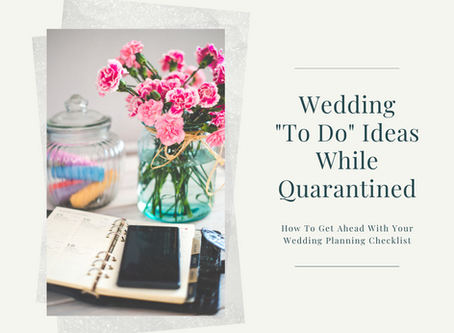 "Wedding ""To Do"" Ideas While Quarantined"