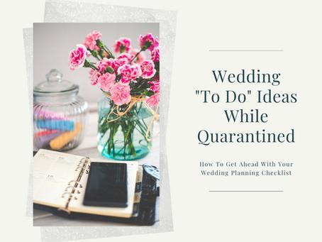 "Wedding ""To Do"" Ideas While Quarantined"