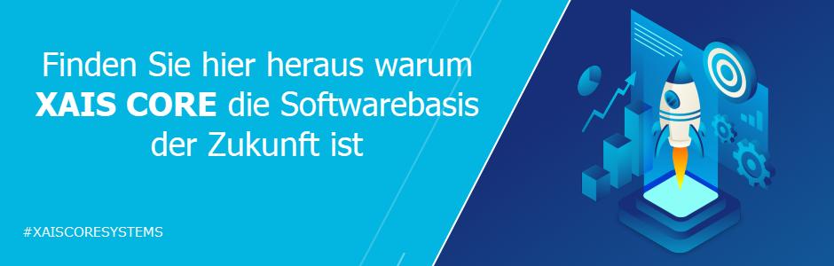 XAIS CORE Softwarebasis der Zukunft für viele Arten der Softwarelösungen