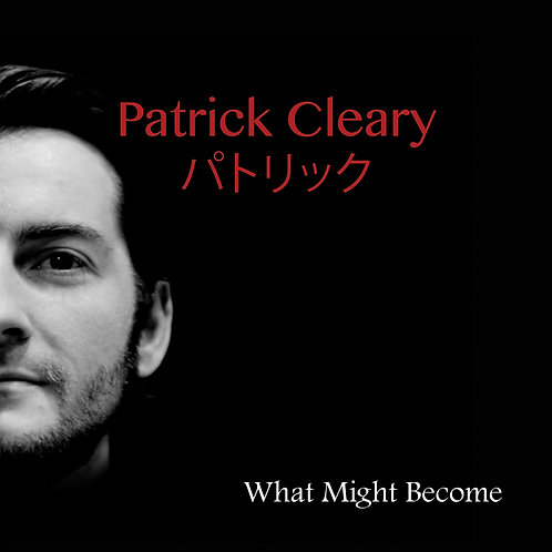 'What Might Become' Patrick Cleary Music
