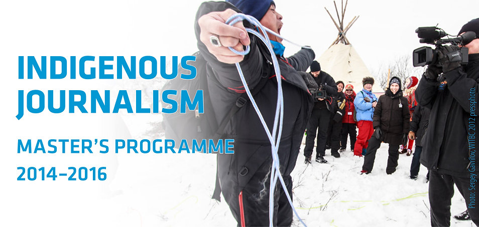 2 year International master program in Indigenos journalism at the Sámi University College, Kautokeino, Norway.