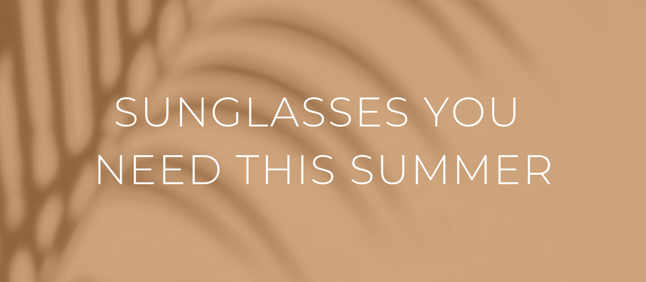 SUNGLASSES YOU NEED THIS SUMMER