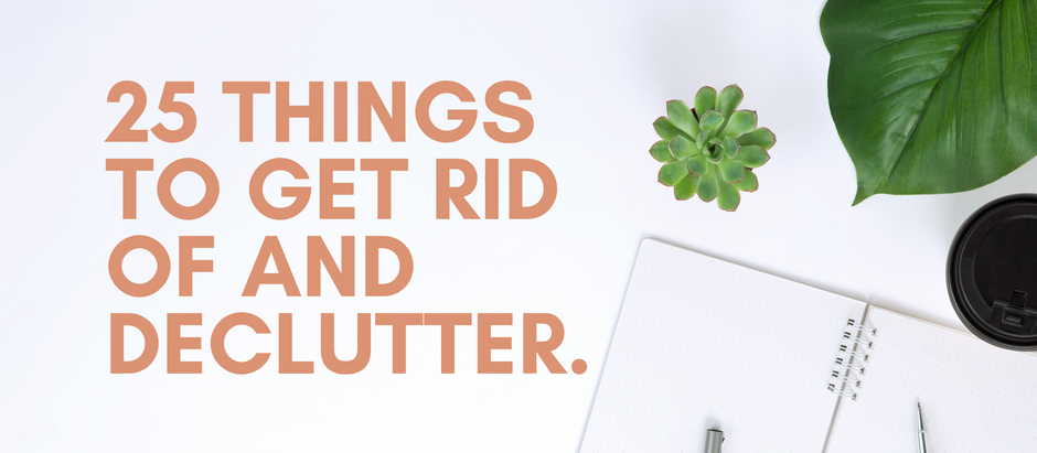 25 THINGS TO GET RID OF AND DECLUTTER