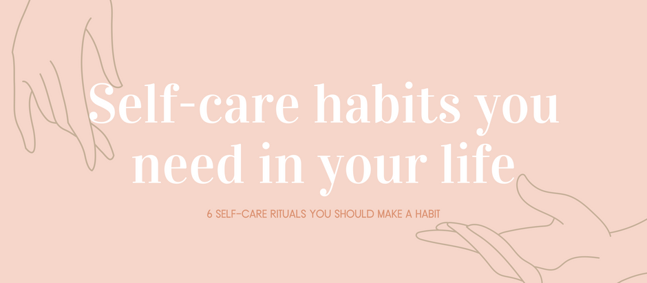 SELF-CARE HABITS YOU NEED IN YOUR LIFE