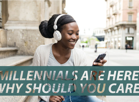 Millennials Are Here. Why Should Organizations Care?