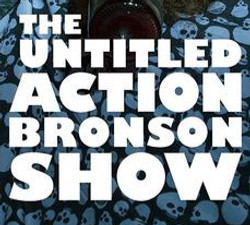 THE UNTITLED ACTION BRONSON SHOW_edited.