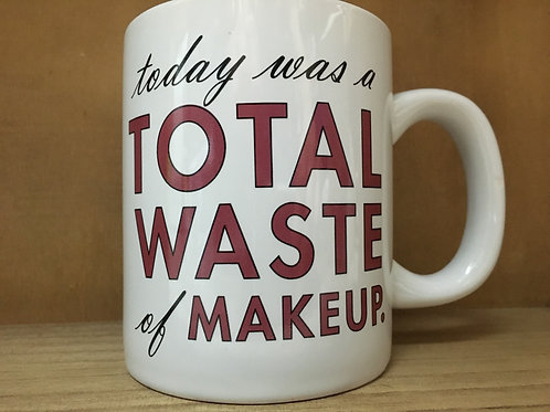 """""""Today was a Total Waste of Make-Up"""" Ceramic Mug"""