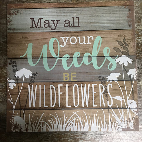 """""""May All Your Weeds Be Wildflowers"""" Wood 16"""" x 16"""" Hanging Wall Sign by GiftCraf"""