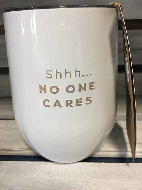 """Shhh... No One Cares"" Stemless Wine Glass"