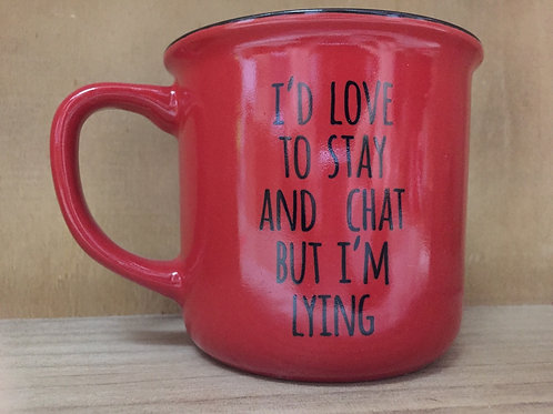 """I'd Love to Stay and Chat..."""" Ceramic Mug"""