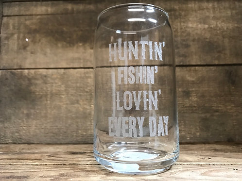 """""""Huntin' Fishin' Lovin' Every Day"""" Etched 15oz Beer Can Style Glass"""
