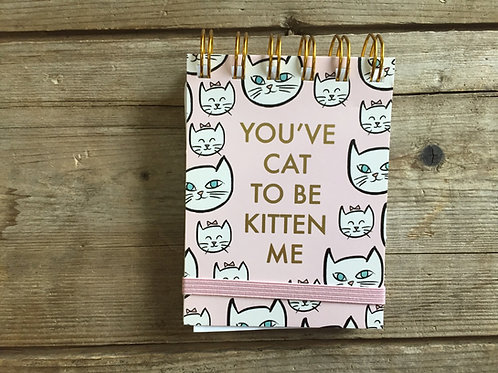 """""""You've Cat to be Kitten Me"""" 4.5"""" x 3"""" Spiral Bound Notebook by Lady Jayne"""