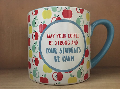 """""""May Your Coffee be Strong and Your Students be Calm"""" Ceramic Mug"""