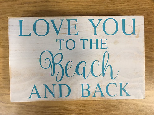 """""""I Love You To The Beach And Back"""" - 8"""" x 5"""" x 1.5"""" Wooden Sign"""