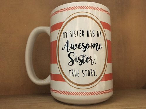"""My Sister has an Awesome Sister. True Story"" Ceramic Mug"