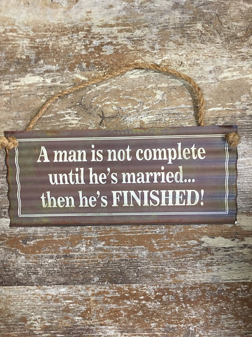 """A Man is Not Complete Until He's Married..."" 12"" x 5"" Metal Sign - Final Sale"