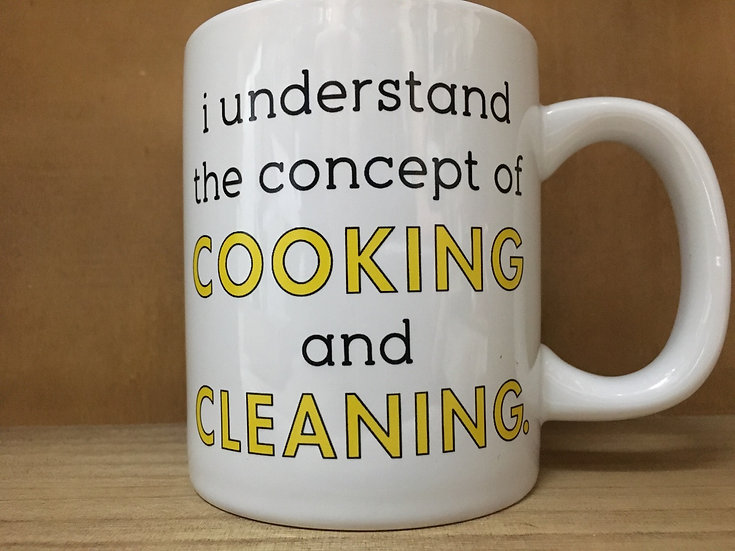 """I Understand the Concept of Cooking and Cleaning..."" Ceramic Mug"