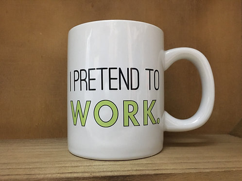 """I Pretend to Work, They Pretend to Pay Me"" Ceramic Mug"