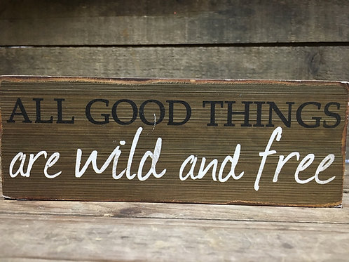 """""""All Good Things Are Wild and Free"""" - 7"""" x 2.5"""" x 1"""""""