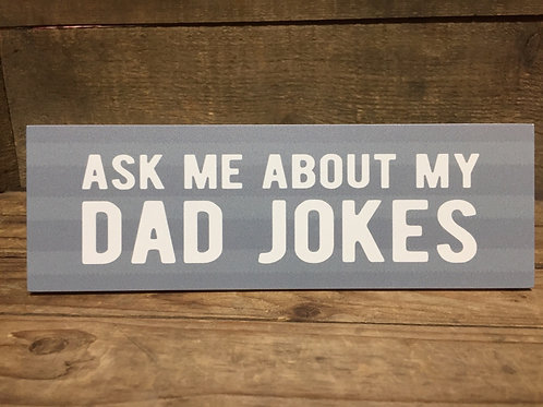 """""""Ask Me About My Dad Jokes"""" Sign with Stand - 8.5"""" x 3"""""""