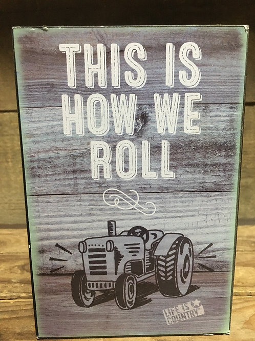 """""""This is How We Roll"""" Wood Block - 6"""" x 4"""" x 2"""""""