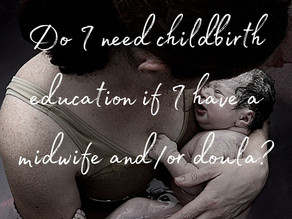 Do I need childbirth education is I have a midwife and/or doula?