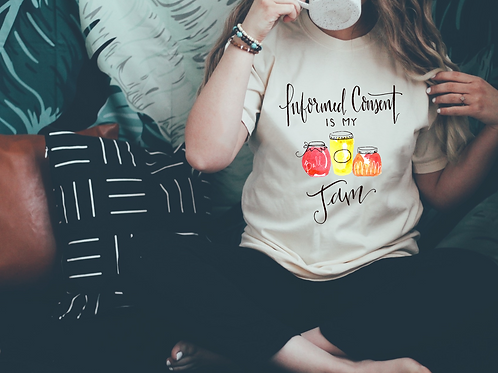 Informed Consent is my Jam t-shirt or tote bag