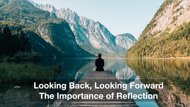 Looking Back, Looking Forward: The Importance of Reflection