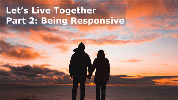 Let's Live Together: Part 2                Being Responsive