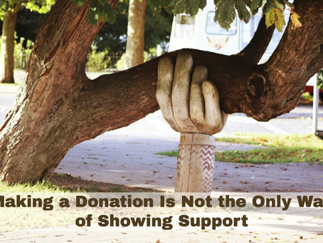 Making a Donation Is Not the Only Way of Showing Support